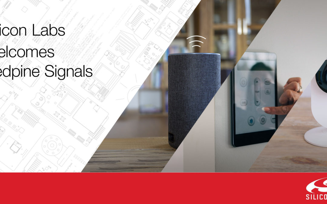Silicon Labs Completes Acquisition of Redpine Signals' Connectivity Business, Expanding Its IoT Wireless Technology Leadership